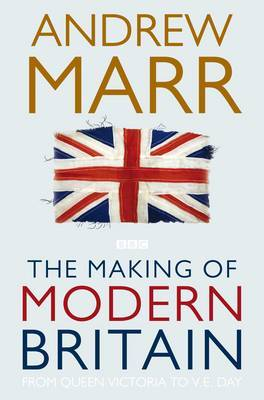 The Making of Modern Britain - From Queen Victoria to VE Day