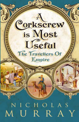 A Corkscrew Is Most Useful - The Travellers of Empire