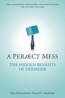 A Perfect Mess: The Hidden Benefits of Disorder