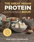 The Great Vegan Protein Book: Fill Up the Healthy Way with More Than 100 Delicious Protein-Based Vegan Recipes Includes * Beans & Lentils * Plants * Tofu & Tempeh * Nuts * Quinoa