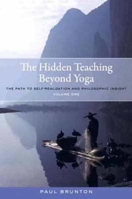 The Hidden Teaching Beyond Yoga: The Path to Self-Realization and Philosophic Insight: Volume 1