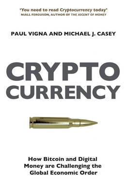 Age of Cryptocurrency : How Bitcoin and Cybermoney Are Overturning the World Economic Order