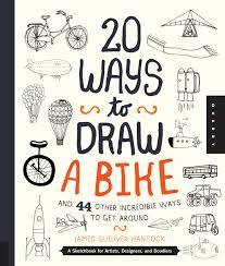 20 Ways to Draw a Bike and 44 Other Incredible Ways to Get Around A Sketchbook for Artists, Designers, and Doodlers