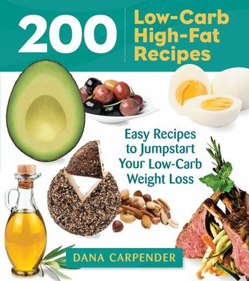 200 Low-Carb, High-Fat RecipesEasy Recipes to Jumpstart Your Low-Carb Weight Loss