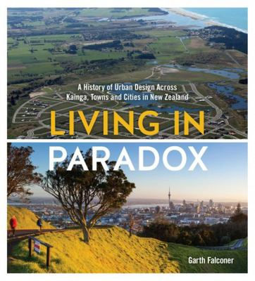 Living in Paradox: A History of Urban Design Across Kainga, Towns and Cities in New Zealand