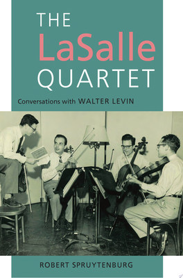 The LaSalle Quartet: Conversations with Walter Levin