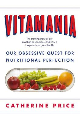 Vitamania Our Obsessive Quest for Nutritional Perfection