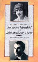 Letters Between Katherine Mansfield and John Middleton Murry