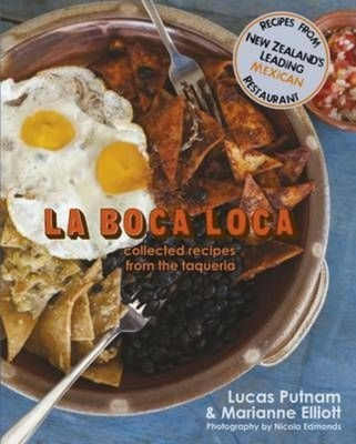 La Boca Loca: Collected Recipes from the Taqueria