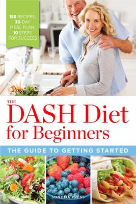 DASH Diet for Beginners: The Guide to Getting Started