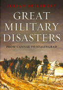 Great Military Disasters: From Bannockburn to Stalingrad