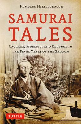Samurai Tales : Courage, Fidelity and Revenge in the Final Years of the Shogun
