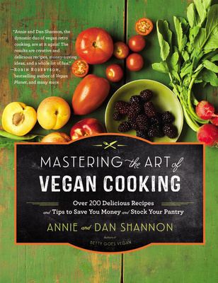 Mastering the Art of Vegan Cooking - Over 200 Delicious Recipes and Tips to Save You Money and Stock Your Pantry