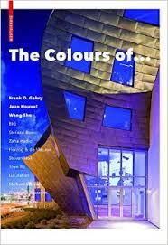The Colours of  -  Frank O. Gehry,  Jean Nouvel , Wang Shu and Other Architects