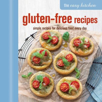 The Easy Kitchen: Gluten-Free Recipes: Simple Recipes for Delicious Food Every Day