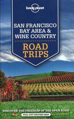 San Francisco Bay Area & Wine Country Road Trips Lonely Planet (1st ed.)