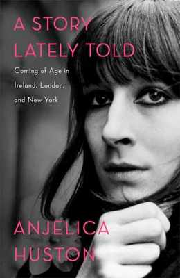 A Story Lately Told - Coming of Age in London, Ireland and New York