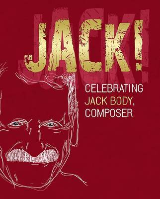 Jack!: Celebrating Jack Body, Composer