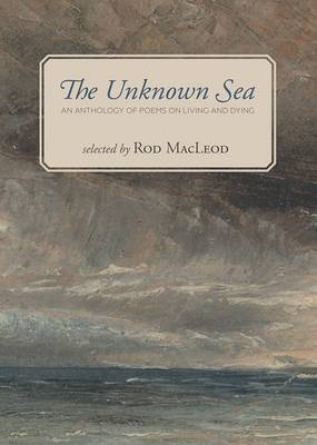 The Unknown Sea: An Anthology of Poems on Living and Dying