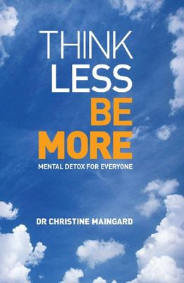 Think Less, be More: Mental Detox for Everyone