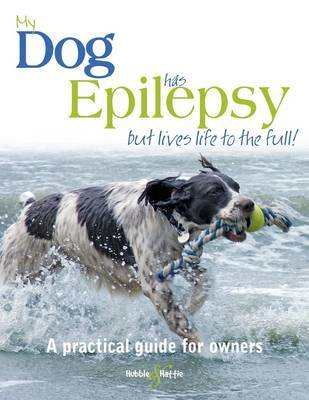 My Dog Has Epilepsy ... but Lives Life to the Full!: ..