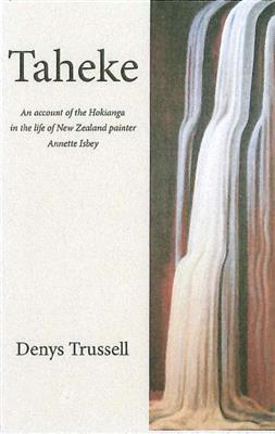 Taheke: An account of the Hokianga in the life of New Zealand painter Annette Isbey