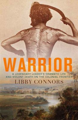 Warrior A Legendary Leader's Dramatic Life and Violent Death on the Colonial Frontier