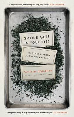 Smoke Gets in Your Eyes - And Other Lessons from the Crematorium