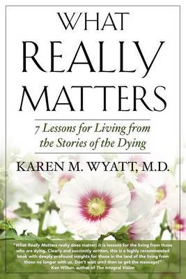 What Really Matters: 7 Lessons for Living from the Stories of the Dying