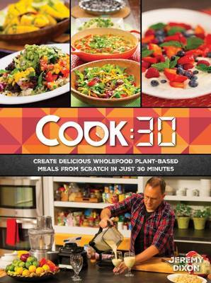 Cook:30 - Create Delicious Wholefood Plant-Based Meals from Scratch in Just 30 Minutes