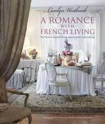 A Romance with French Living: For French-inspired Living and Romantic Entertaining