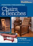 Furniture Fundamentals - Making Chairs and Benches18 Easy-To-Build Projects for Every Space in Your Home