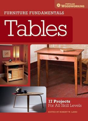 Furniture Fundamentals - Making Tables17 Projects and Skill-Building Advice