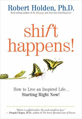 Shift Happens : How to Live an Inspired Life...Starting Right Now!