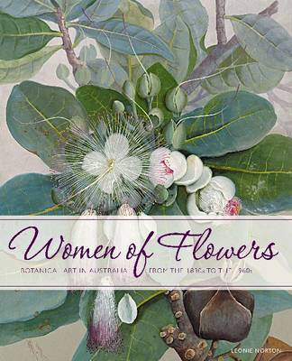 Women of Flowers: Botanical Art in Australia from the 1830s to the 1960s