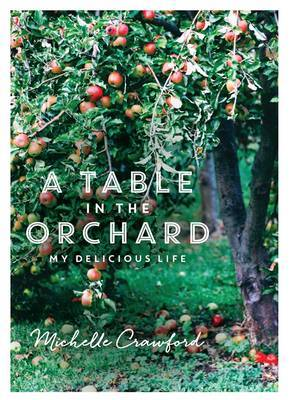 Table in the Orchard: My Delicious Life, A