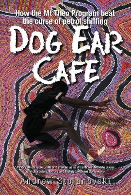 Dog Ear Cafe: How the Mt Theo Program Beat the Curse of Petrol Sniffing