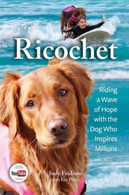 Richochet: Riding a Wave of Hope with the Dog Who Inspires Millions