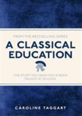 A Classical Education (The Stuff You Wish You'd Been Taught at School)
