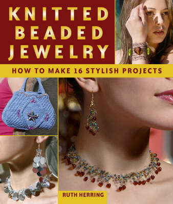 Knitted Beaded Jewelry: 16 Stylish Projects for Jewelry & Accessories