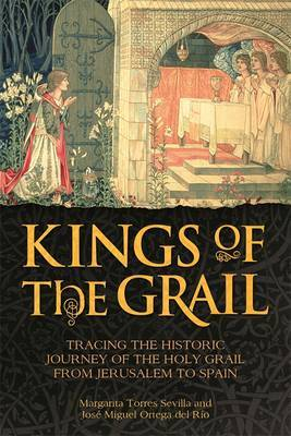 Kings of the Grail: Tracing the Historic Journey of the Holy Grail from Jerusalem to Spain