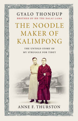 Noodle Maker of Kalimpong: The Untold Story of the Dalai Lama and the Secret Struggle for Tibet