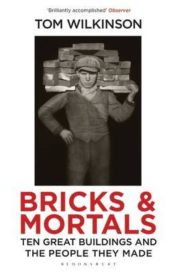 Bricks & Mortals - Ten Great Buildings and the People They Made