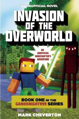 Invasion of the Overworld: An Unofficial Minecrafter's Adventure (Gameknight999 #1)