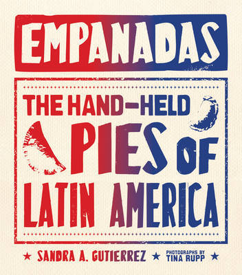 Empanadas - The Hand-Held Pies of Latin America