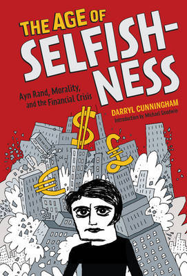 Age of Selfishness: Ayn Rand, Morality, and the Financial Crisis