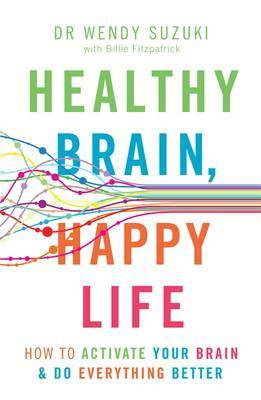 Healthy Brain, Happy Life: How to Activate Your Brain & Do Everything Better
