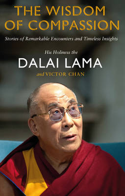 Wisdom of Compassion : Stories of Remarkable Encounters and Timeless Insights