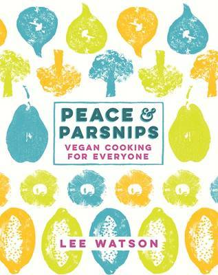 Peace and Parsnips: Vegan Cooking for Everyone