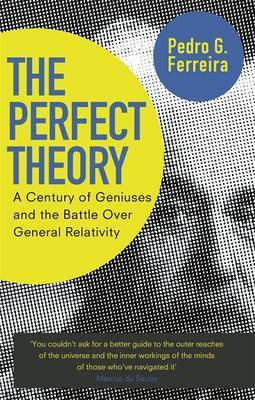 Perfect Theory: A Century of Geniuses and the Battle over General Relativity